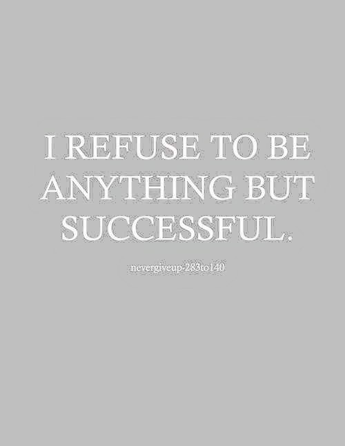 I Refuse to Be Anything But Successful
