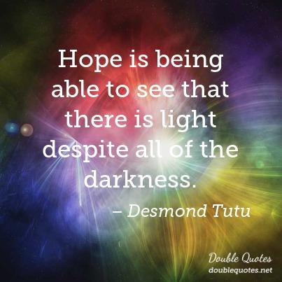 hope-is-being-able-to-see-that-there-is-light-despite-all-of-the-darkness-403x403-nk6umo