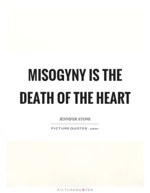 misogyny-is-the-death-of-the-heart-quote-1